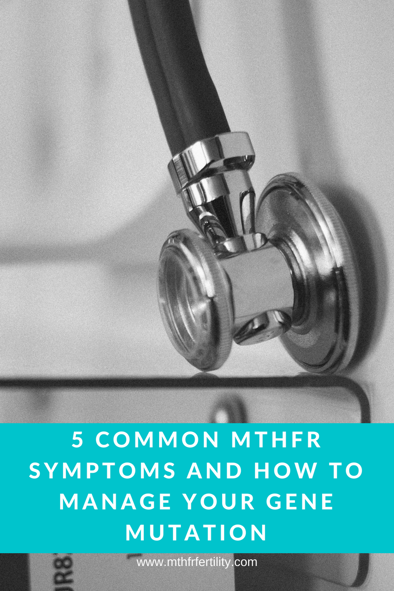 5 Common MTHFR Symptoms and How to Manage Your