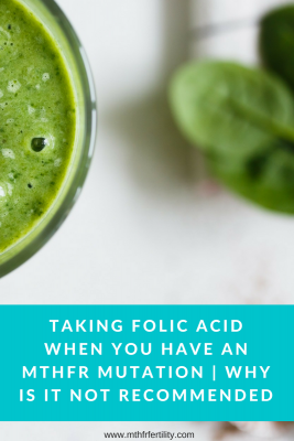 Taking Folic Acid When You Have An MTHFR Mutation - Why Is It Not Recommended