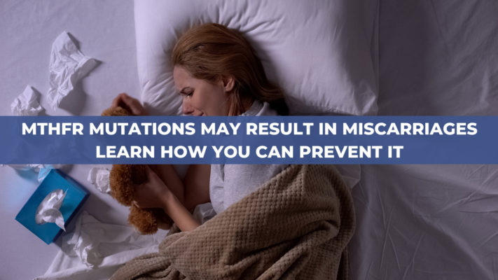 MTHFR Mutations may Result in Miscarriages. Learn how you can prevent it